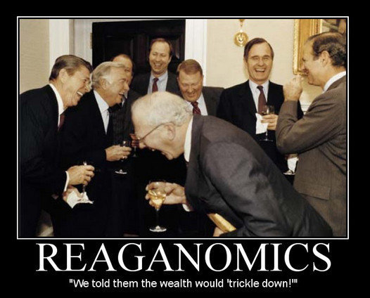 "Reagonomics: ""We told them the wealth would trickle down"" LoL"