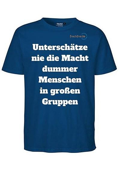 T-Shirt Unterschätze nie die Macht dummer Menschen in großen Gruppen